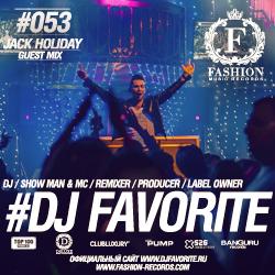 Dj favorite – fashion music radio show 053 jack holiday guest mix